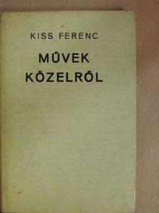 Kiss Ferenc - Művek közelről [antikvár]