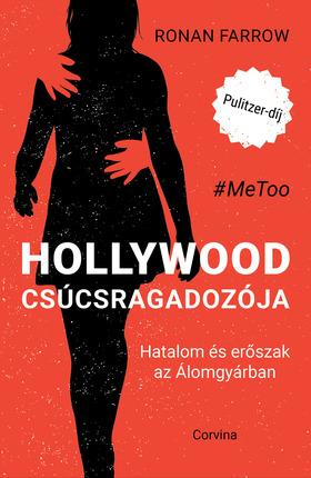 Ronan Farrow - Hollywood csúcsragadozója - Hatalom és erőszak az Álomgyárban [eKönyv: epub, mobi]