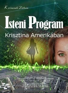 KÖRMENDI ZOLTÁN - Isteni Program 1. - Krisztina Amerikában [eKönyv: pdf, epub, mobi]