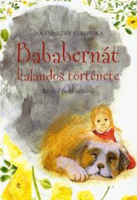 Polesinszky Veronika - BABABERNÁT KALANDOS TÖRTÉNETE