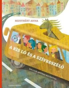 Menyhért Anna - A kis ló és a szívbeszélő