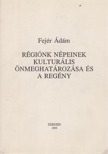 Fejér Ádám - Régiónk népeinek kulturális önmeghatározása és a regény [antikvár]