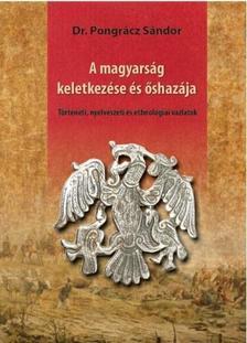 Dr. Pongrácz Sándor - A magyarság keletkezése és őshazája - Történeti, nyelvészeti és ethnológiai vázlatok