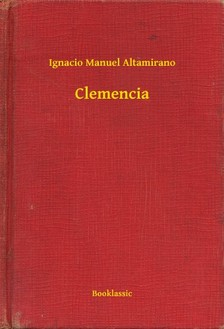 Altamirano Ignacio Manuel - Clemencia [eKönyv: epub, mobi]