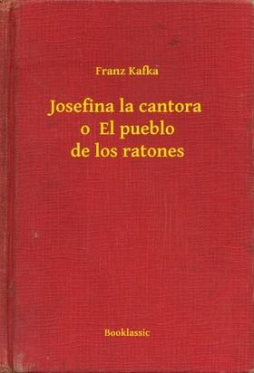 Franz Kafka - Josefina la cantora o  El pueblo de los ratones [eKönyv: epub, mobi]