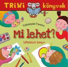Tóthárpád Ferenc - Mi lehet?/Kitalálós könyv