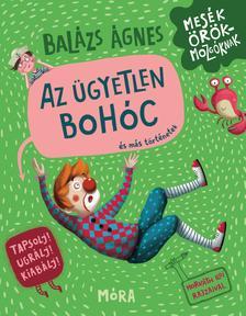 BALÁZS ÁGNES - Az ügyetlen bohóc és más történetek