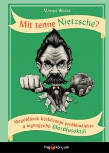 Marcus Weeks - Mit tenne Nietzsche? - Megoldások hétköznapi problémáinkra a legnagyobb filozófusoktól [eKönyv: epub, mobi]