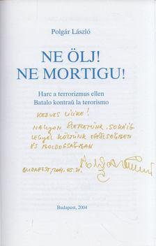 Polgár László - Ne ölj! - Harc a terrorizmus ellen (dedikált) [antikvár]