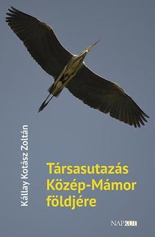 Kállay Kotász Zoltán - Társasutazás Közép-Mámor földjére