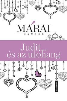 MÁRAI SÁNDOR - Judit ... és az utóhang