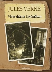 Jules Verne - Véres dráma Livóniában [eKönyv: epub, mobi]