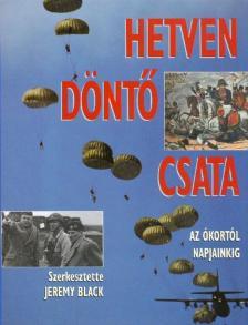 Szerk.: Jeremy Black - Hetven döntő csata az Ókortól napjainkig