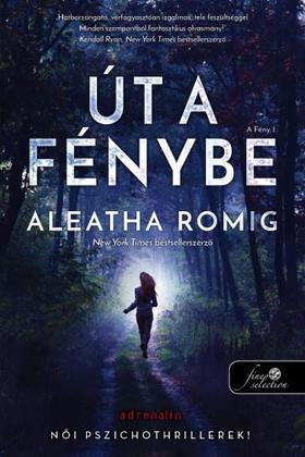 Aleatha Romig - Út a Fénybe (Fény 1.)