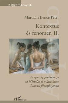 Marosán Bence Péter - Kontextus és fenomén II. - Az igazság problémája az időtudat és a keletkezés husserli filozófiájában