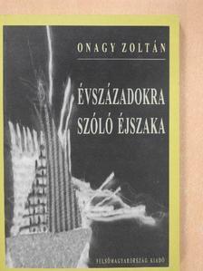 Onagy Zoltán - Évszázadokra szóló éjszaka [antikvár]