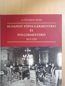 Békés Anna - A főváros élén - Budapest főpolgármesterei és polgármesterei 1873-1950 [antikvár]