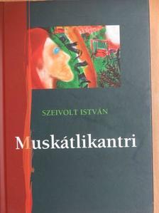 Szeivolt István - Nyállal ragasztott papírlapok I./Muskátlikantri [antikvár]