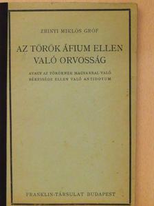 Zrinyi Miklós - Az török áfium ellen való orvosság [antikvár]