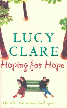 CLARE, LUCY - Hoping for Hope [antikvár]