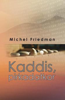 Friedman, Michel - Kaddis, pirkadatkor. ###