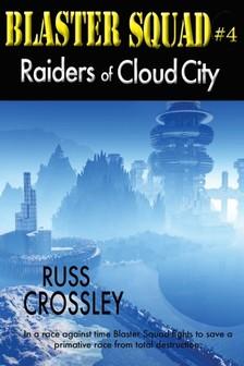 Crossley Russ - Blaster Squad #4 Raiders of Cloud City [eKönyv: epub, mobi]