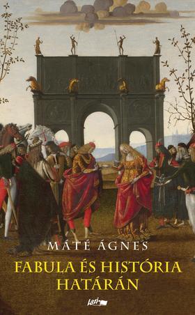 Máté Ágnes - Fabula és história határán