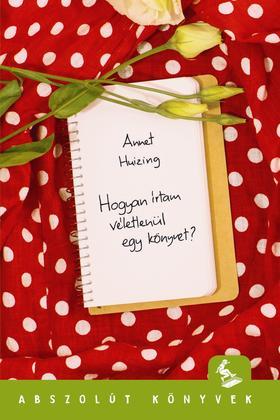 Annet Huizing - Hogyan írtam véletlenül egy könyvet?