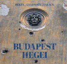Békés Márton, Gyarmati István, Takács Tamás Péter - Budapest hegei