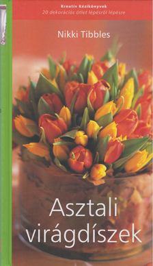TIBBLES, NIKKI - Asztali virágdíszek [antikvár]