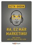 Seth Godin - Na, ez már marketing! - Nem látnak, amíg nem tanulsz meg látni [eKönyv: epub, mobi]
