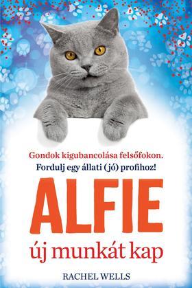 Rachel Wells - Alfie új munkát kap - Tanulj önismeretet egy bölcs cicától!