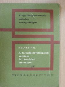 Molnár Imre - A termelőszövetkezetek vezetése és társadalmi szervezetei [antikvár]