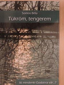 Somos Béla - Tükröm, tengerem [antikvár]