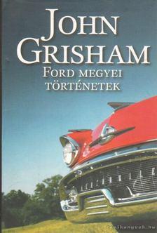 John Grisham - Ford megyei történetek [antikvár]