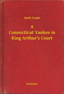 Mark Twain - A Connecticut Yankee in King Arthurs Court [eKönyv: epub, mobi]
