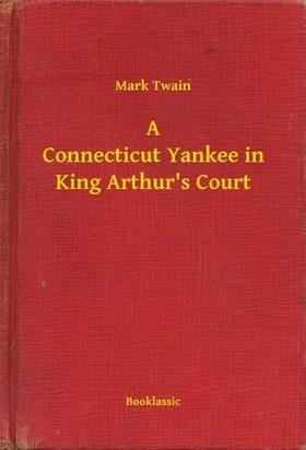 Mark Twain - A Connecticut Yankee in King Arthurs Court