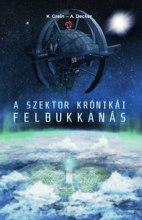 K. Grein A. Decker, - A Szektor krónikái I. - Felbukkanás