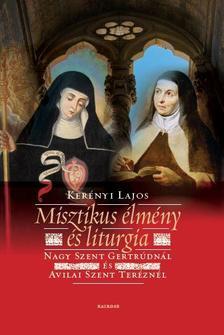 Kerényi Lajos - Misztikus élmény és liturgia  Nagy Szent Gertrúdnál és Avilai Szent Teréznél