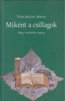 Tóth-Máthé Miklós - Miként a csillagok [antikvár]