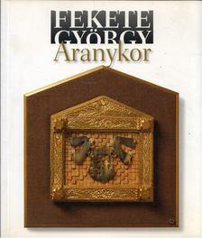 Fekete György - Aranykor [antikvár]