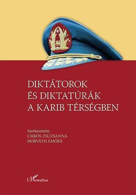 Csikós Zsuzsanna-Horváth Emőke (szerk.) - Diktátorok és diktatúrák a Karib térségben