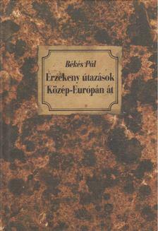 Békés Pál - Érzékeny útazások Közép-Európán át [antikvár]
