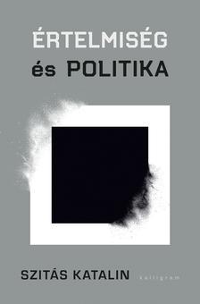 Szitás Katalin - Értelmiség és politika