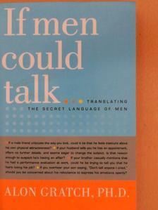 Alon Gratch, Ph.D. - If Men Could Talk... [antikvár]
