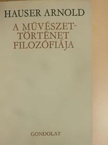 Hauser Arnold - A művészettörténet filozófiája [antikvár]