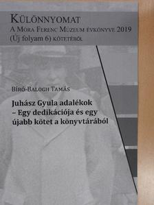 Bíró-Balogh Tamás - Juhász Gyula adalékok - Egy dedikációja és egy újabb kötet a könyvtárából  [antikvár]