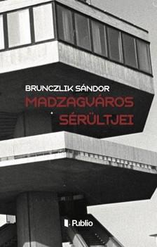 Brunczlik Sándor - Madzagváros sérültjei [eKönyv: epub, mobi]