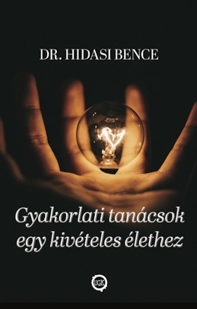 Dr. Hidasi Bence - Gyakorlati Tanácsok Egy Kivételes Élethez