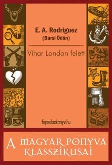 E. A. Rodriguez (Barsi Ödön) - Vihar London felett [eKönyv: epub, mobi]